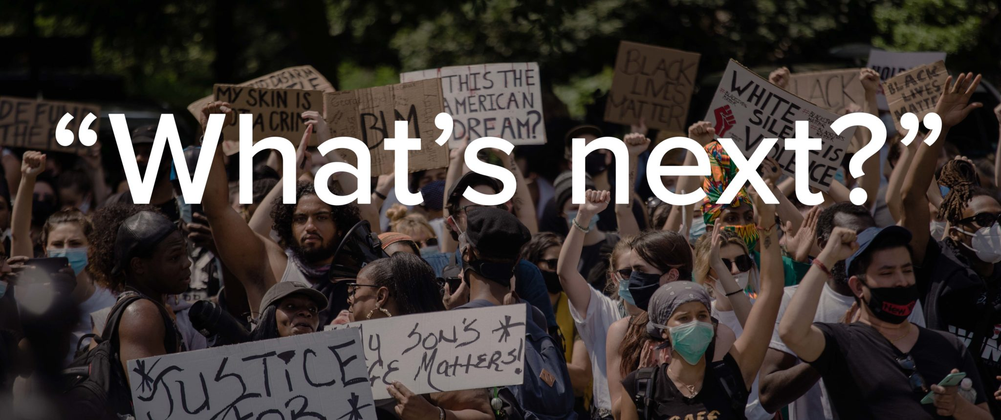 """What's next?"" quote displayed over a photo of Black Lives Matter protesters"